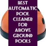 Best Automatic Pool Cleaner For Above Ground Pools Guide