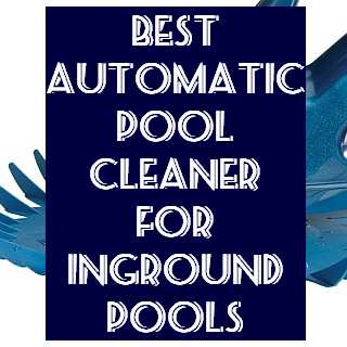 Best Automatic Pool Cleaner For Inground Pools